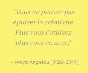 Vous ne pouvez pas épuiser la créativité. Plus vous l'utilisez, plus vous en avez. Citation de Maya Angelou